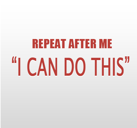 "Eliminate the negative thoughts - replace with ""I can"""